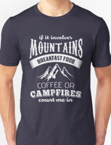 If It Involves Mountains, Breakfast Food, Coffee or Campfires Count Me In  Unisex T-Shirt