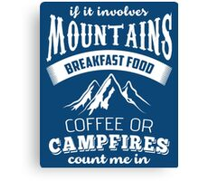 If It Involves Mountains, Breakfast Food, Coffee or Campfires Count Me In  Canvas Print