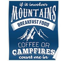 If It Involves Mountains, Breakfast Food, Coffee or Campfires Count Me In  Poster