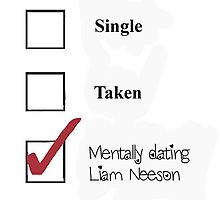 Single/taken/mentally dating- Liam Neeson by heidilauren27