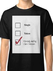 Single/taken/mentally dating- Liam Neeson Classic T-Shirt