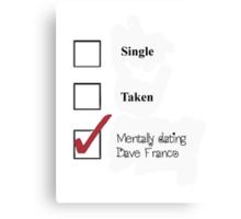 Single/taken/mentally dating- Dave Franco Canvas Print