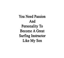 You Need Passion And Personality To Become A Great Surfing Instructor Like My Son  by supernova23