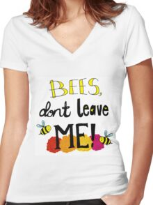Bees, Don't Leave Me! Women's Fitted V-Neck T-Shirt