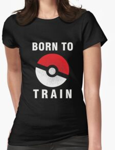 BORN TO TRAIN POKEMON Womens Fitted T-Shirt