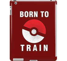 BORN TO TRAIN POKEMON iPad Case/Skin
