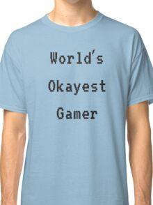 World's Okayest Gamer Classic T-Shirt
