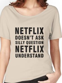 NETFLIX FUNNY QUOTES Women's Relaxed Fit T-Shirt