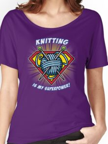 KNITTING IS MY SUPERPOWER! Women's Relaxed Fit T-Shirt