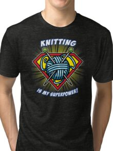 KNITTING IS MY SUPERPOWER! Tri-blend T-Shirt