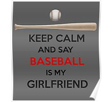 Baseball is my girlfriend Poster