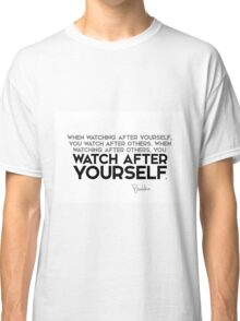 when watching after yourself, you watch after others - buddha Classic T-Shirt