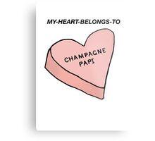 MY HEART BELONGS TO CHAMPAGNE PAPI- Drake Dedication Metal Print