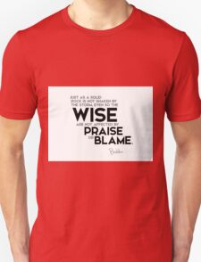 the wise are not affected by praise or blame - buddha Unisex T-Shirt