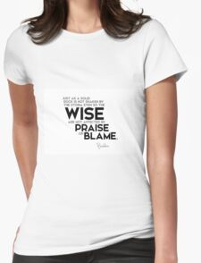 the wise are not affected by praise or blame - buddha Womens Fitted T-Shirt