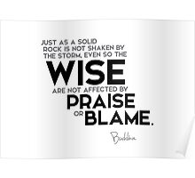 the wise are not affected by praise or blame - buddha Poster