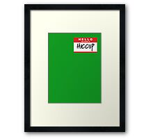 HELLO my name is: HICCUP Framed Print