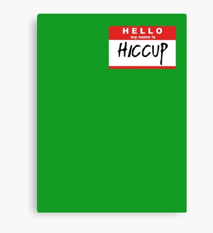HELLO my name is: HICCUP Canvas Print