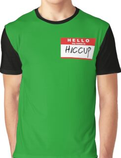 HELLO my name is: HICCUP Graphic T-Shirt