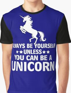 Always be yourself! unless you can be a Uicorn Graphic T-Shirt