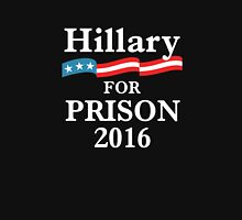 HILLARY CLINTON FOR PRISON 2016 Unisex T-Shirt