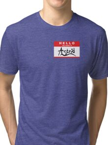 HELLO my name is: ASTRID Tri-blend T-Shirt