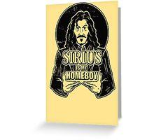 Sirius is my homeboy Greeting Card