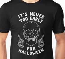 It's never too early for halloween Unisex T-Shirt
