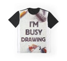 I'm busy drawing Graphic T-Shirt