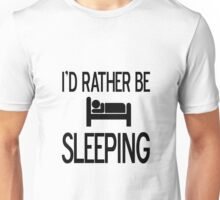 I would rather be sleeping Unisex T-Shirt
