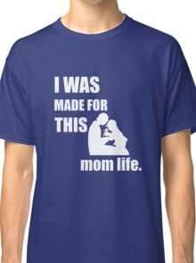 Mother life and baby Parenting Classic T-Shirt