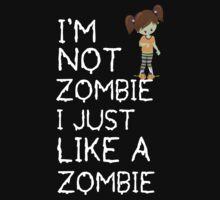 I am not a zombie Just like zombies Baby Tee