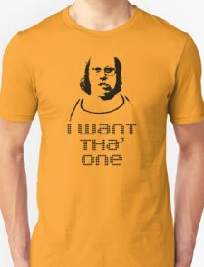 ANDY PIPKIN: I WANT THA' ONE Unisex T-Shirt