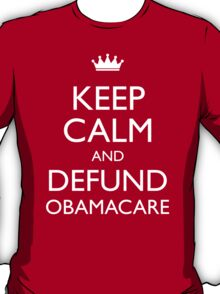 Keep Calm And Defund Obamacare T-Shirt