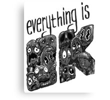 Everything is OK! Canvas Print