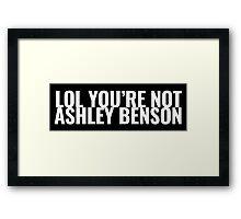 LOL YOU'RE NOT ASHLEY BENSON Framed Print