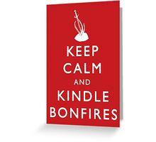 Keep Calm and Kindle Bonfires Greeting Card