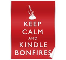 Keep Calm and Kindle Bonfires Poster