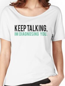 Keep Talking, I'm Diagnosing you Psychology Humor Women's Relaxed Fit T-Shirt