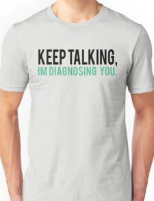 Keep Talking, I'm Diagnosing you Psychology Humor Unisex T-Shirt
