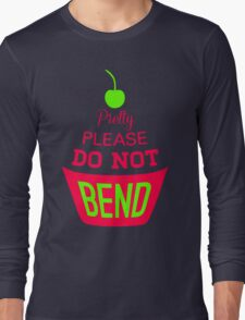 Pretty Please Cherry Not Bend Long Sleeve T-Shirt