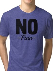 No Pain Cool Girly Funny Workout T-Shirt Text Tri-blend T-Shirt