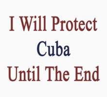 I Will Protect Cuba Until The End  by supernova23