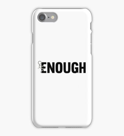 Fucking Enough Funny Unisex Protest T-Shirts and Gifts iPhone Case/Skin