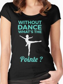 Without dance what is the Pointe Women's Fitted Scoop T-Shirt