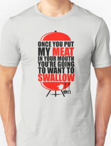 Once You put My Meat in your Mouth Funny Grilling Cook Chef Swallow Unisex T-Shirt