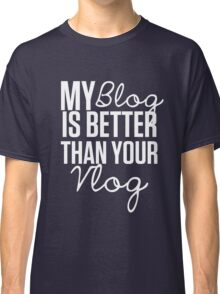 """My Blog is Better than your Vlog""  Lux Series Inspired Design Classic T-Shirt"