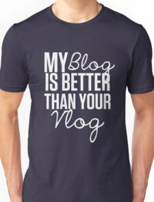 """My Blog is Better than your Vlog""  Lux Series Inspired Design Unisex T-Shirt"