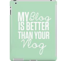 """""""My Blog is Better than your Vlog""""  Lux Series Inspired Design iPad Case/Skin"""