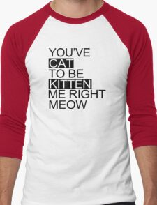 You've Cat To Be Kitten Me Right Meow Funny Men's Baseball ¾ T-Shirt